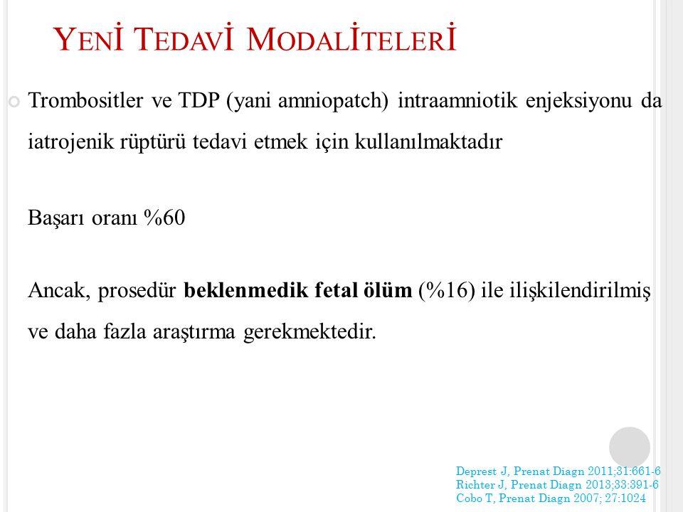 Trombositler ve TDP (yani amniopatch) intraamniotik enjeksiyonu da iatrojenik rüptürü tedavi etmek için kullanılmaktadır Başarı oranı %60 Ancak, prose