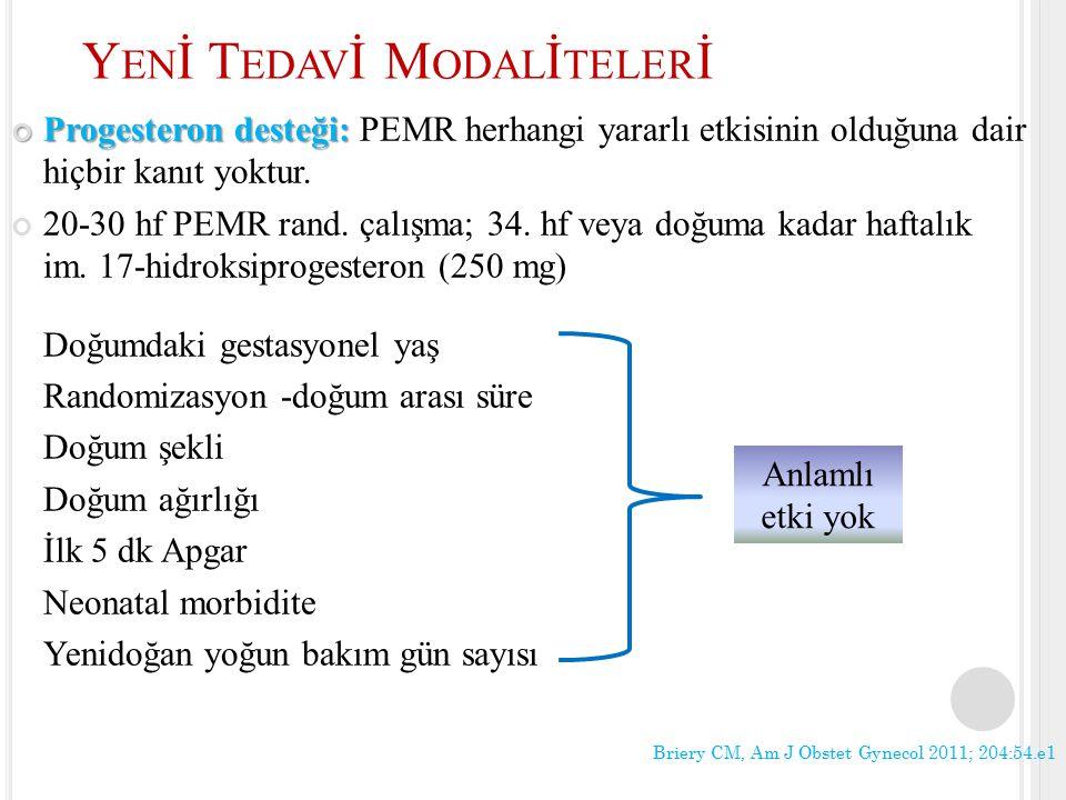 Progesteron desteği: Progesteron desteği: PEMR herhangi yararlı etkisinin olduğuna dair hiçbir kanıt yoktur. 20-30 hf PEMR rand. çalışma; 34. hf veya