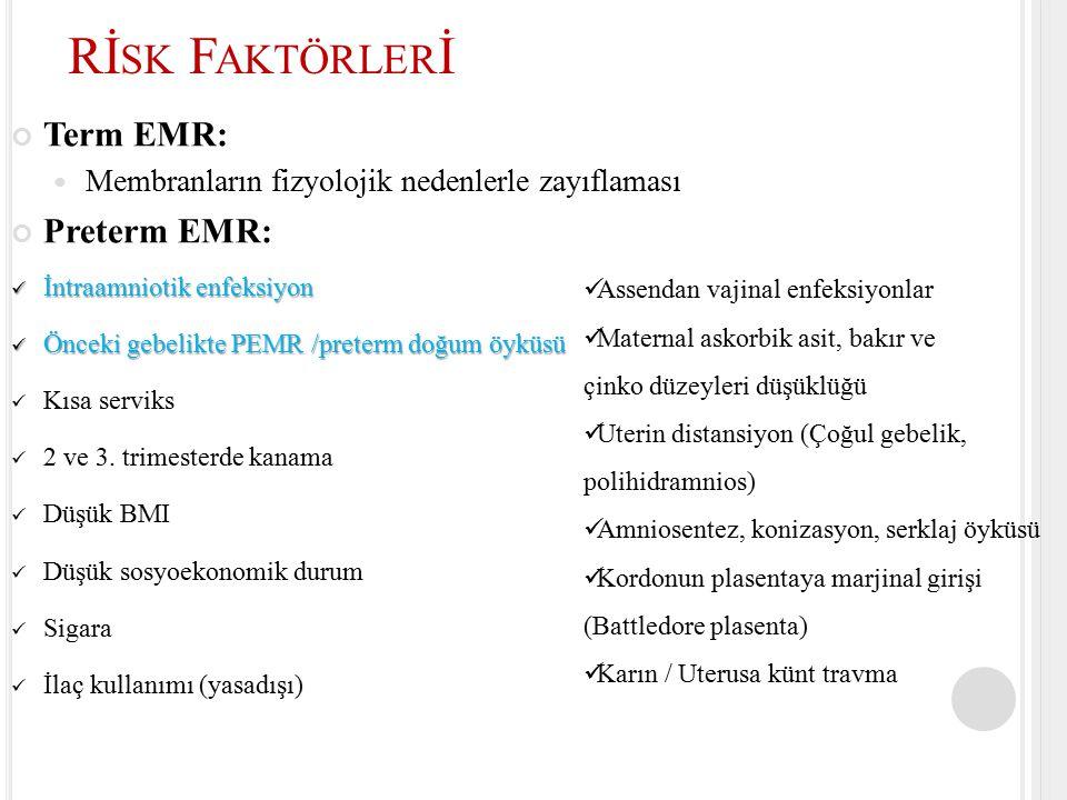 Enfeksiyon: koriodesidual enfeksiyon inflamasyon PEMR etyolojisinde en önemli faktör  koriodesidual enfeksiyon ve inflamasyon Subklinik enfeksiyonlar EMR'nin – nedeni ve sonucudur PEMR olgularında, amniotik sıvı örneği aerob, anaerob ve genital mikozmalar  %30 kültür (+) Bendon RW, Pediatr Dev Pathol 1999;2:552-8 Gibbs RS, Danforth's Obstetrik ve Jinekoloji 2010:186-97 Rİ SK F AKTÖRLER İ