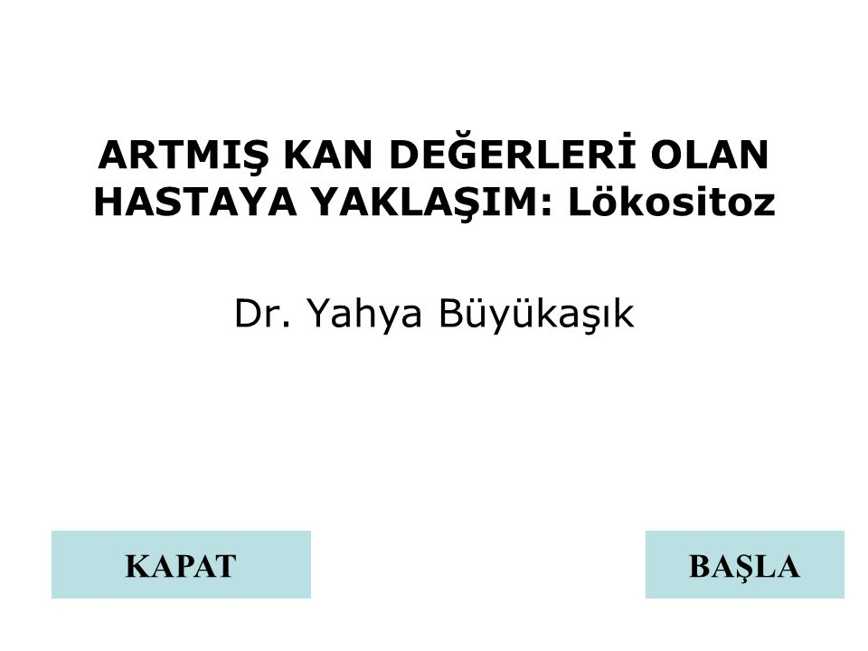 ARTMIŞ KAN DEĞERLERİ OLAN HASTAYA YAKLAŞIM: Lökositoz Dr. Yahya Büyükaşık BAŞLAKAPAT