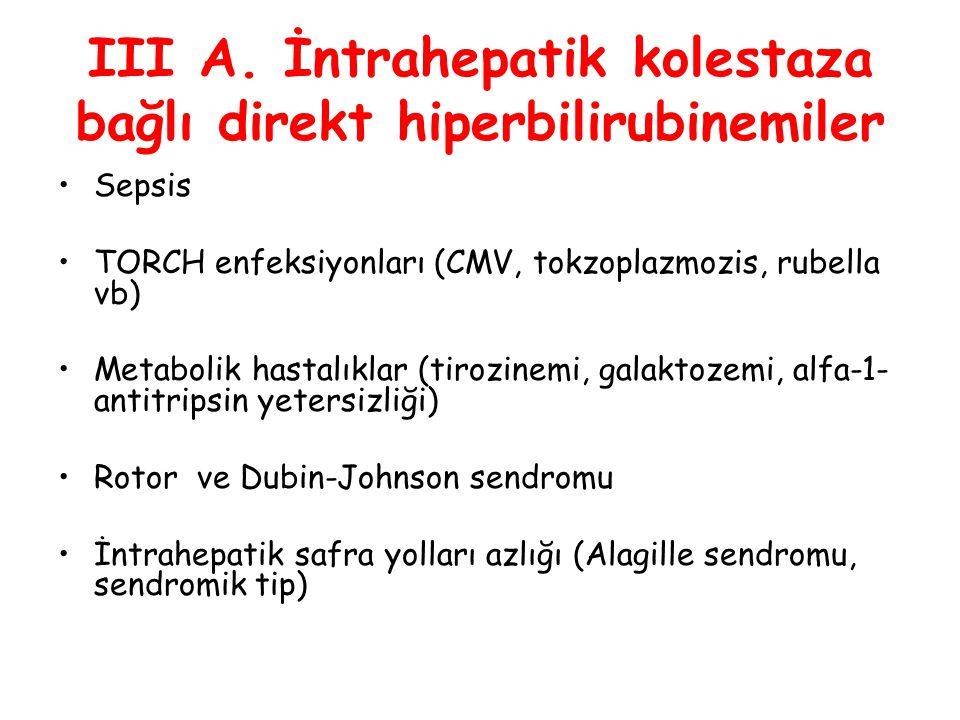 III A. İntrahepatik kolestaza bağlı direkt hiperbilirubinemiler Sepsis TORCH enfeksiyonları (CMV, tokzoplazmozis, rubella vb) Metabolik hastalıklar (t