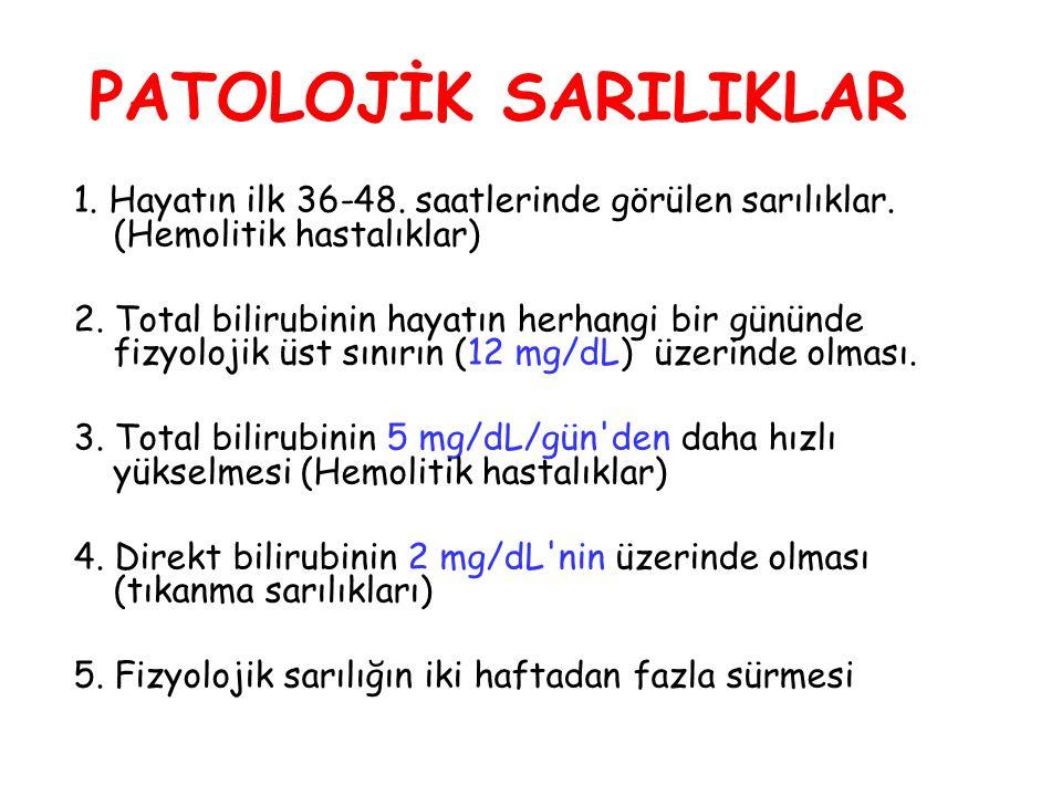 PATOLOJİK SARILIKLAR 1. Hayatın ilk 36-48. saatlerinde görülen sarılıklar. (Hemolitik hastalıklar) 2. Total bilirubinin hayatın herhangi bir gününde f