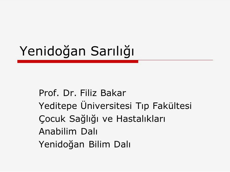 Yenidoğan Sarılığı Prof. Dr. Filiz Bakar Yeditepe Üniversitesi Tıp Fakültesi Çocuk Sağlığı ve Hastalıkları Anabilim Dalı Yenidoğan Bilim Dalı