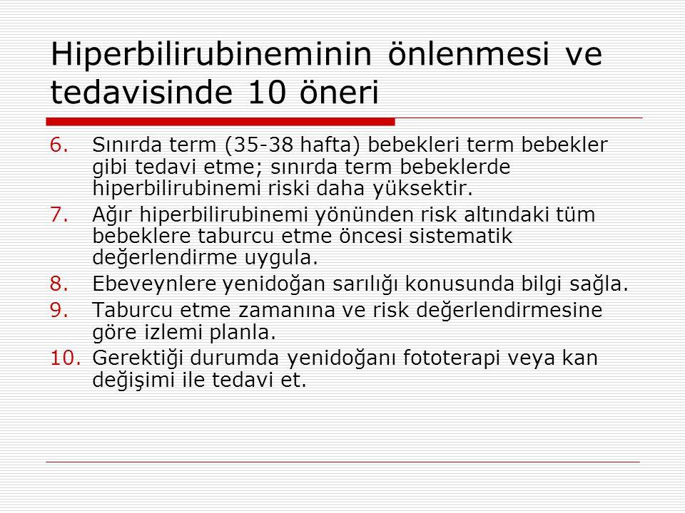 Hiperbilirubineminin önlenmesi ve tedavisinde 10 öneri 6.Sınırda term (35-38 hafta) bebekleri term bebekler gibi tedavi etme; sınırda term bebeklerde