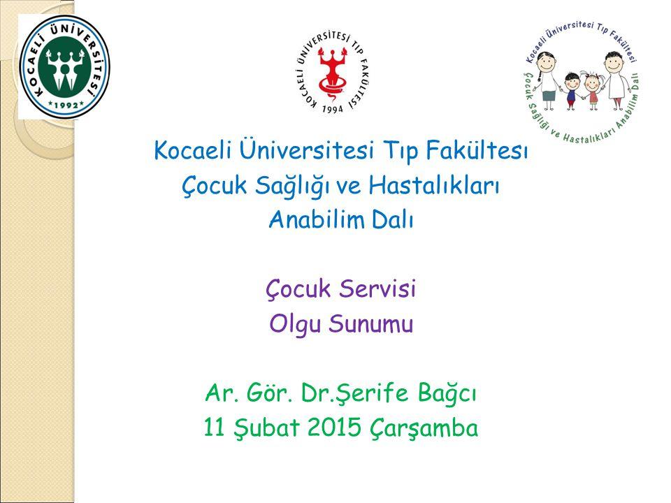 Kocaeli Üniversitesi Tıp Fakültesi Çocuk Sağlığı ve Hastalıkları Anabilim Dalı Çocuk Servisi Olgu Sunumu Ar.
