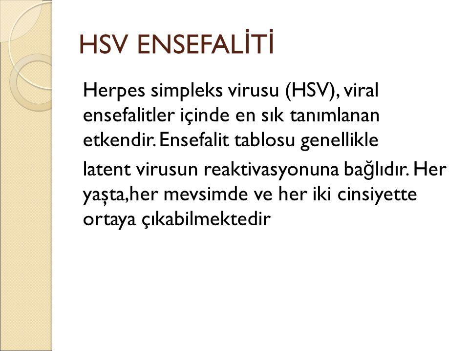 HSV ENSEFAL İ T İ Herpes simpleks virusu (HSV), viral ensefalitler içinde en sık tanımlanan etkendir.