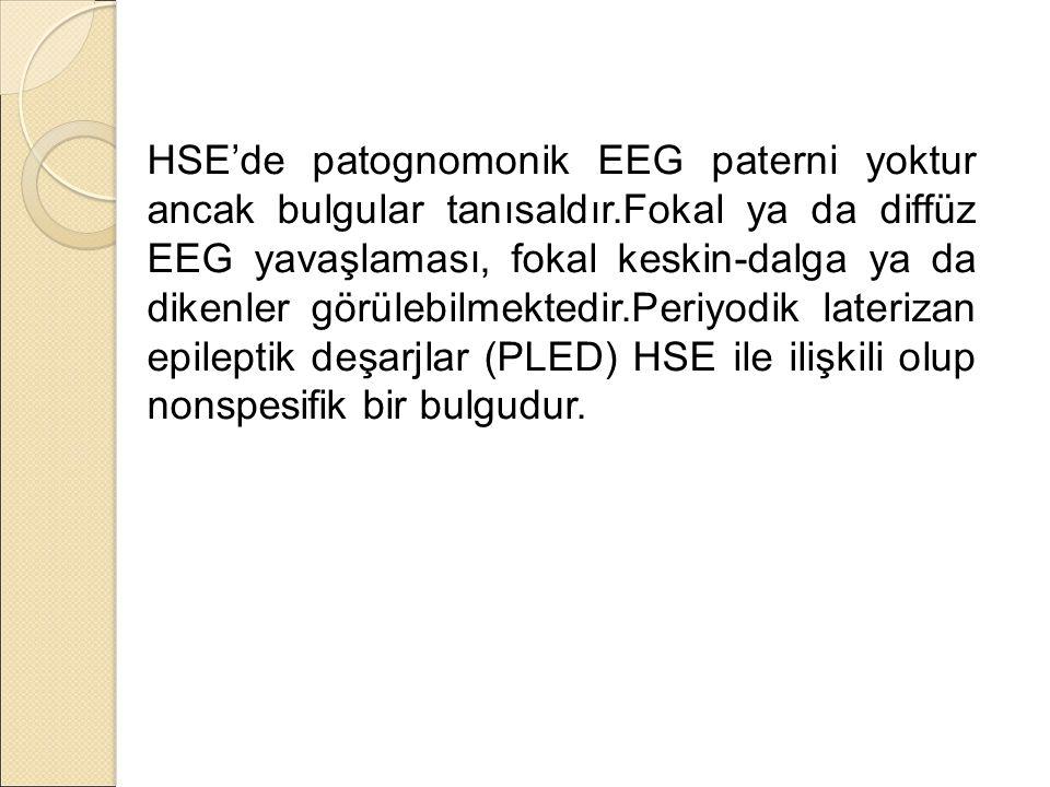 HSE'de patognomonik EEG paterni yoktur ancak bulgular tanısaldır.Fokal ya da diffüz EEG yavaşlaması, fokal keskin-dalga ya da dikenler görülebilmektedir.Periyodik laterizan epileptik deşarjlar (PLED) HSE ile ilişkili olup nonspesifik bir bulgudur.