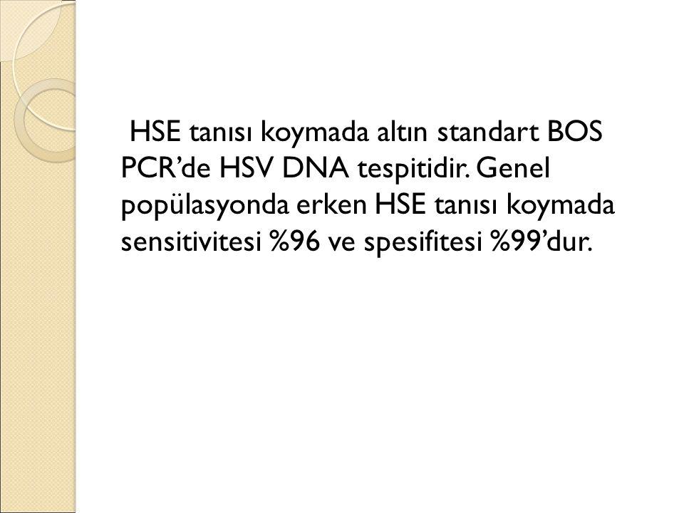 HSE tanısı koymada altın standart BOS PCR'de HSV DNA tespitidir.