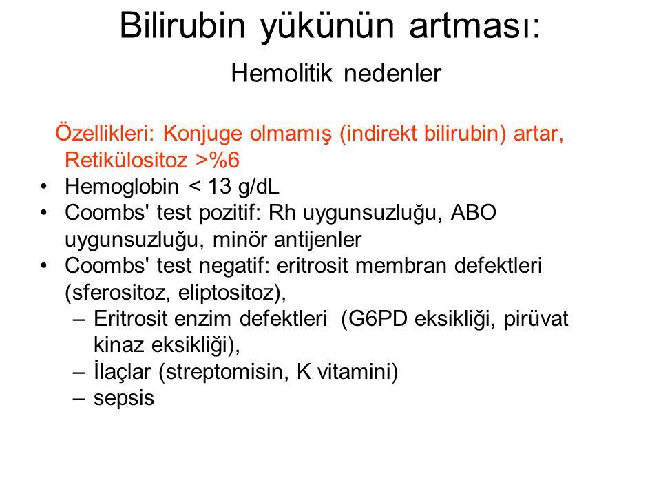 Bilirubin yükünün artması: Hemolitik nedenler Özellikleri: Konjuge olmamış (indirekt bilirubin) artar, Retikülositoz >%6 Hemoglobin < 13 g/dL Coombs'