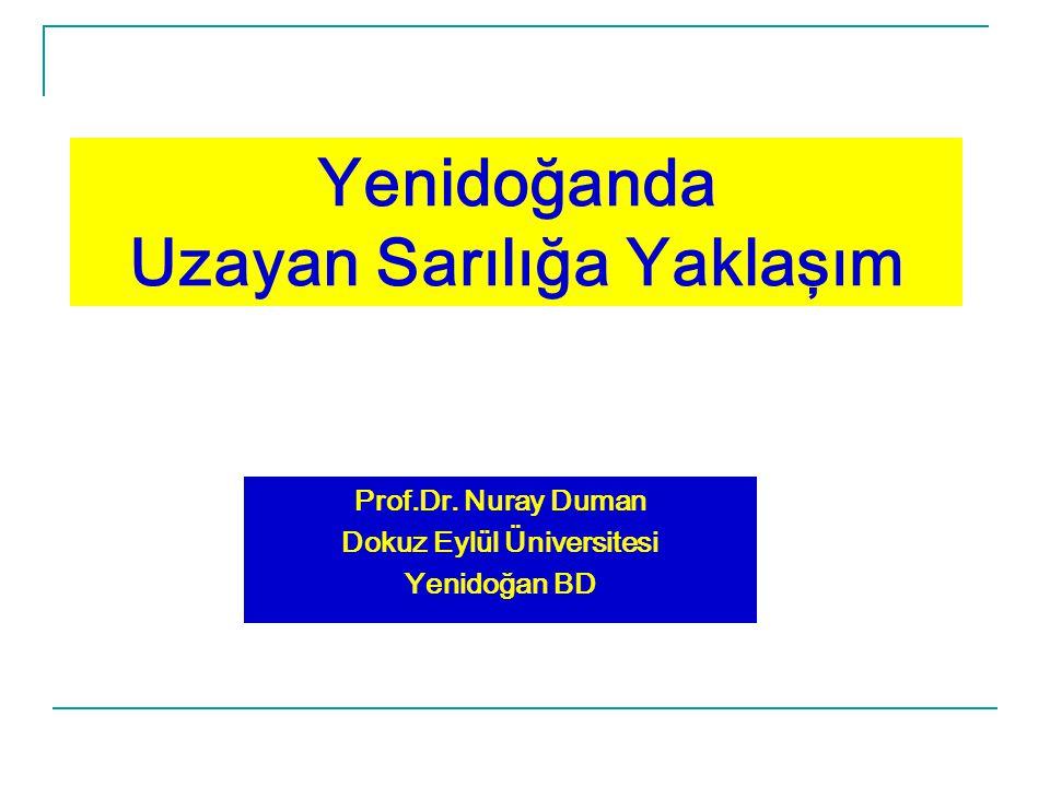 Yenidoğanda Uzayan Sarılığa Yaklaşım Prof.Dr. Nuray Duman Dokuz Eylül Üniversitesi Yenidoğan BD