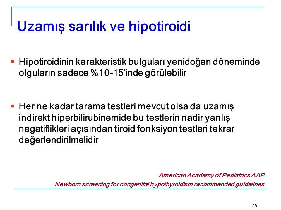 Uzamış sarılık ve h ipotiroidi  Hipotiroidinin karakteristik bulguları yenidoğan döneminde olguların sadece %10-15'inde görülebilir  Her ne kadar ta