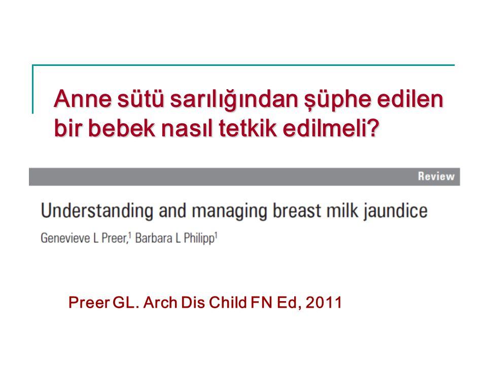 Anne sütü sarılığından şüphe edilen bir bebek nasıl tetkik edilmeli? Preer GL. Arch Dis Child FN Ed, 2011