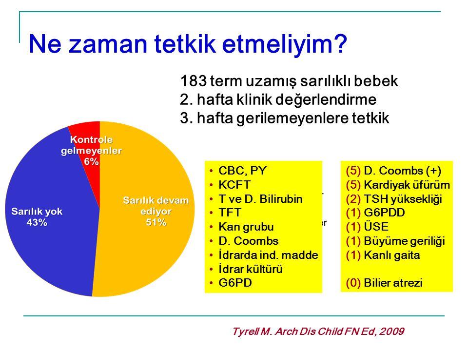 Ne zaman tetkik etmeliyim? Tyrell M. Arch Dis Child FN Ed, 2009 183 term uzamış sarılıklı bebek 2. hafta klinik değerlendirme 3. hafta gerilemeyenlere