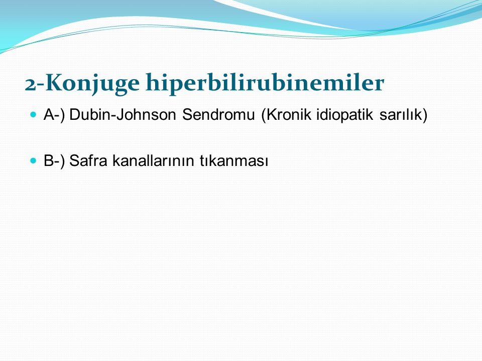 2-Konjuge hiperbilirubinemiler A-) Dubin-Johnson Sendromu (Kronik idiopatik sarılık) B-) Safra kanallarının tıkanması