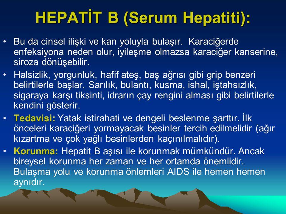 HEPATİT B (Serum Hepatiti): Bu da cinsel ilişki ve kan yoluyla bulaşır. Karaciğerde enfeksiyona neden olur, iyileşme olmazsa karaciğer kanserine, siro
