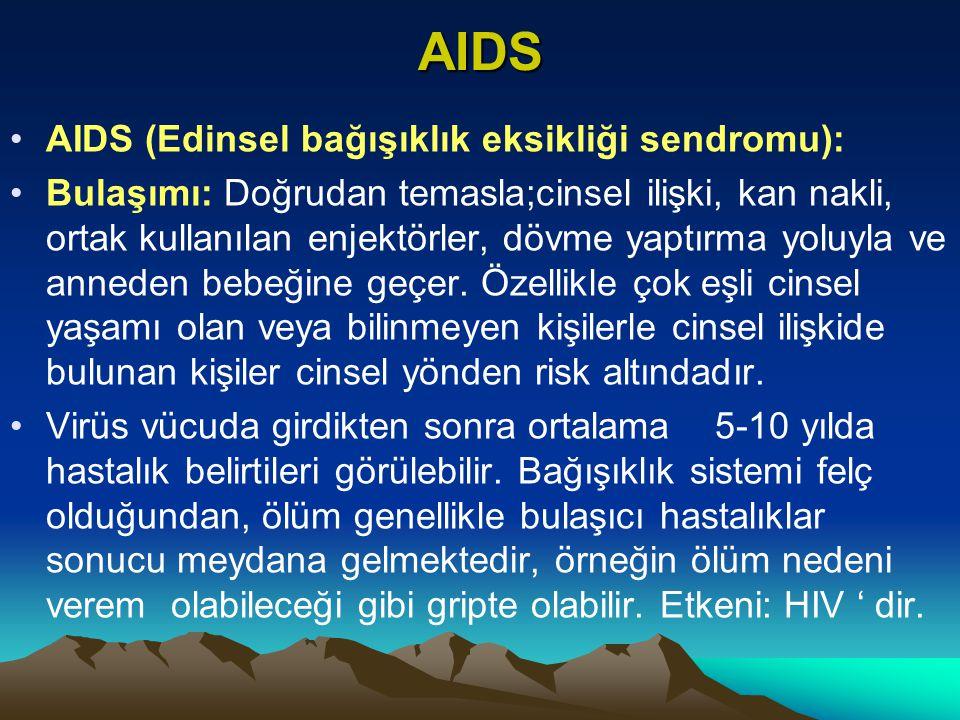 AIDS AIDS (Edinsel bağışıklık eksikliği sendromu): Bulaşımı: Doğrudan temasla;cinsel ilişki, kan nakli, ortak kullanılan enjektörler, dövme yaptırma yoluyla ve anneden bebeğine geçer.