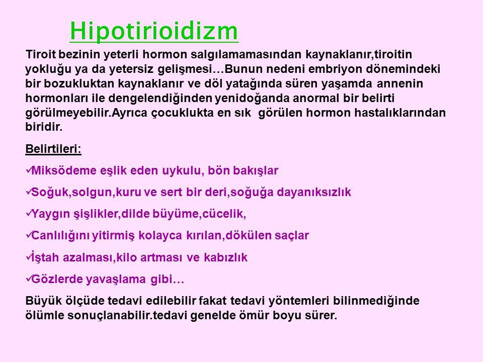Hipotirioidizm Tiroit bezinin yeterli hormon salgılamamasından kaynaklanır,tiroitin yokluğu ya da yetersiz gelişmesi…Bunun nedeni embriyon dönemindeki