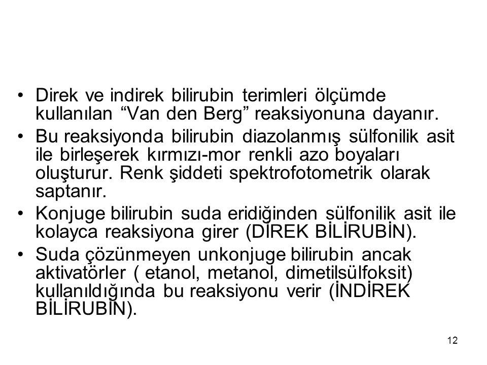 """12 Direk ve indirek bilirubin terimleri ölçümde kullanılan """"Van den Berg"""" reaksiyonuna dayanır. Bu reaksiyonda bilirubin diazolanmış sülfonilik asit i"""