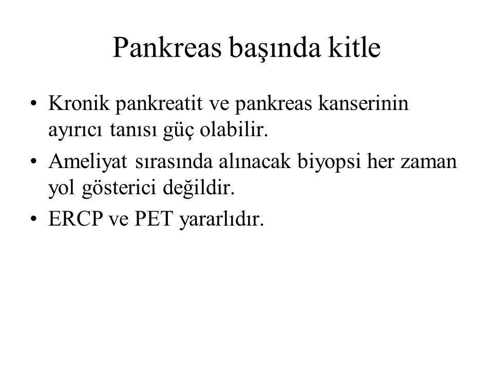 Pankreas başında kitle Kronik pankreatit ve pankreas kanserinin ayırıcı tanısı güç olabilir. Ameliyat sırasında alınacak biyopsi her zaman yol gösteri