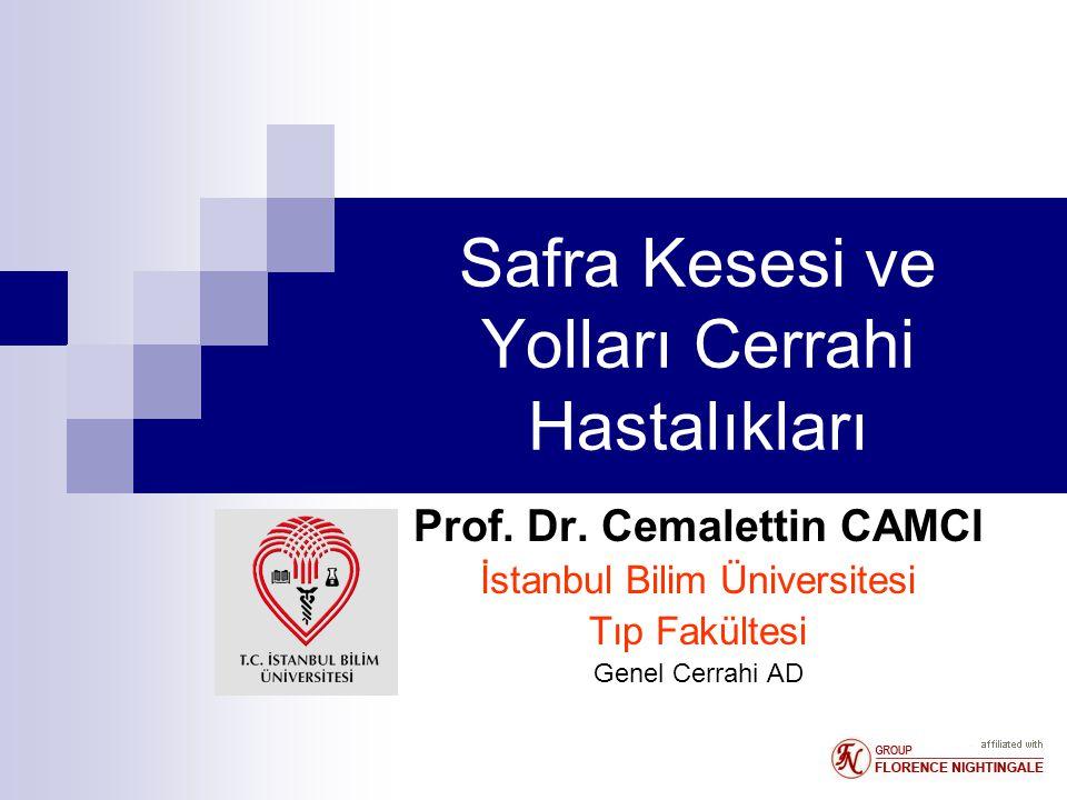 Safra Kesesi ve Yolları Cerrahi Hastalıkları Prof. Dr. Cemalettin CAMCI İstanbul Bilim Üniversitesi Tıp Fakültesi Genel Cerrahi AD