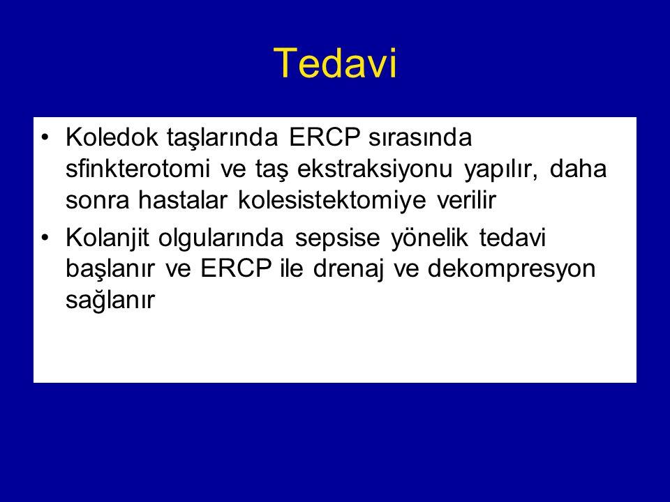 Tedavi Koledok taşlarında ERCP sırasında sfinkterotomi ve taş ekstraksiyonu yapılır, daha sonra hastalar kolesistektomiye verilir Kolanjit olgularında