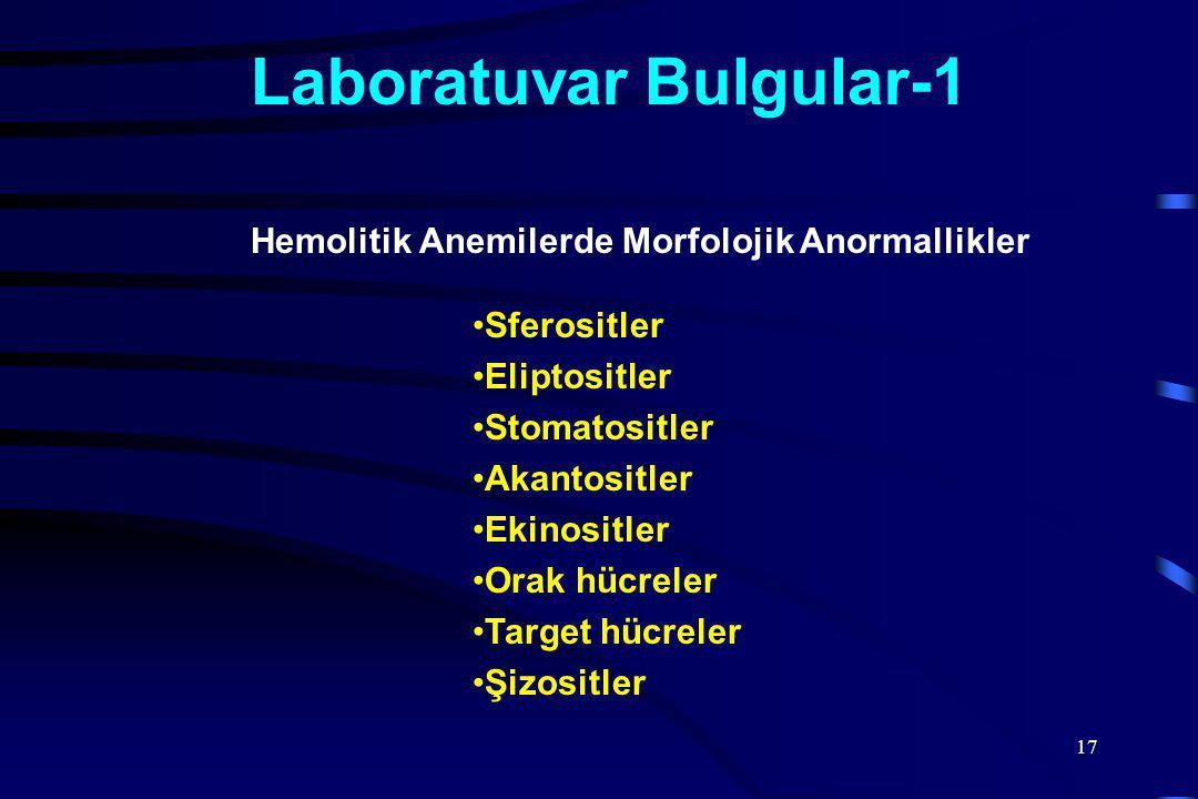17 Laboratuvar Bulgular-1 Sferositler Eliptositler Stomatositler Akantositler Ekinositler Orak hücreler Target hücreler Şizositler Hemolitik Anemilerde Morfolojik Anormallikler