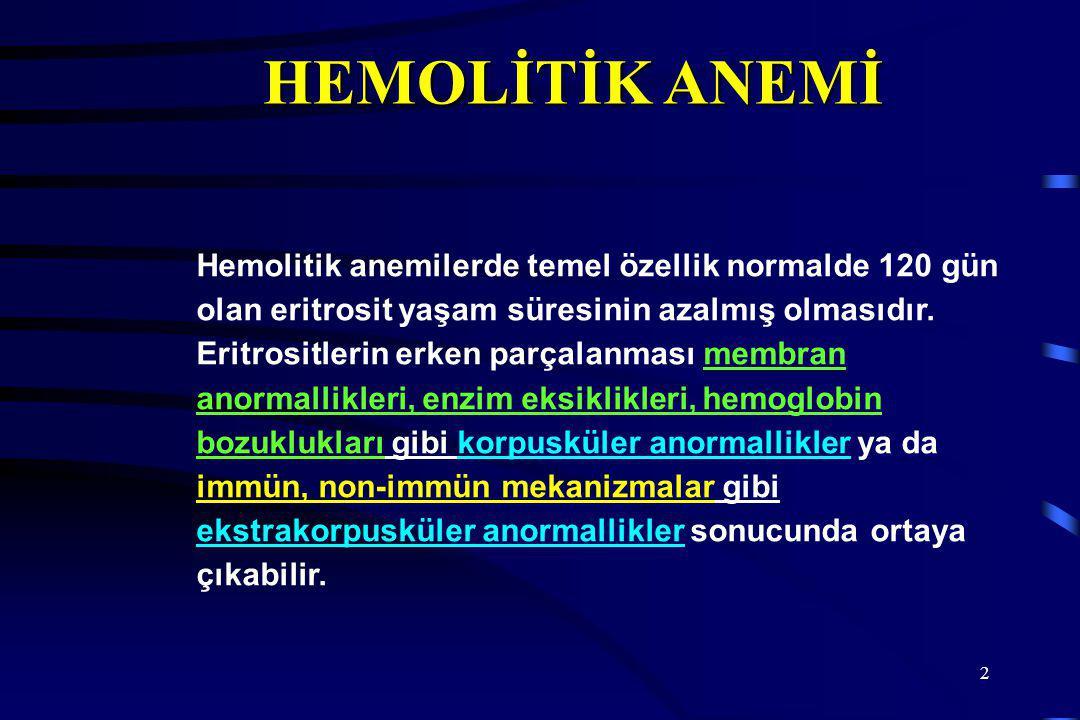 2 Hemolitik anemilerde temel özellik normalde 120 gün olan eritrosit yaşam süresinin azalmış olmasıdır.