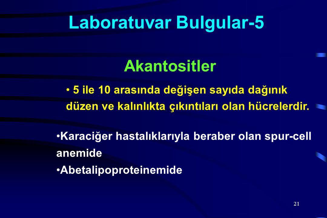 21 Laboratuvar Bulgular-5 5 ile 10 arasında değişen sayıda dağınık düzen ve kalınlıkta çıkıntıları olan hücrelerdir.