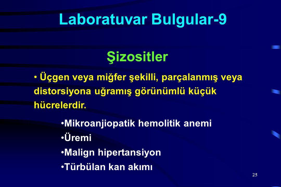 25 Laboratuvar Bulgular-9 Üçgen veya miğfer şekilli, parçalanmış veya distorsiyona uğramış görünümlü küçük hücrelerdir.