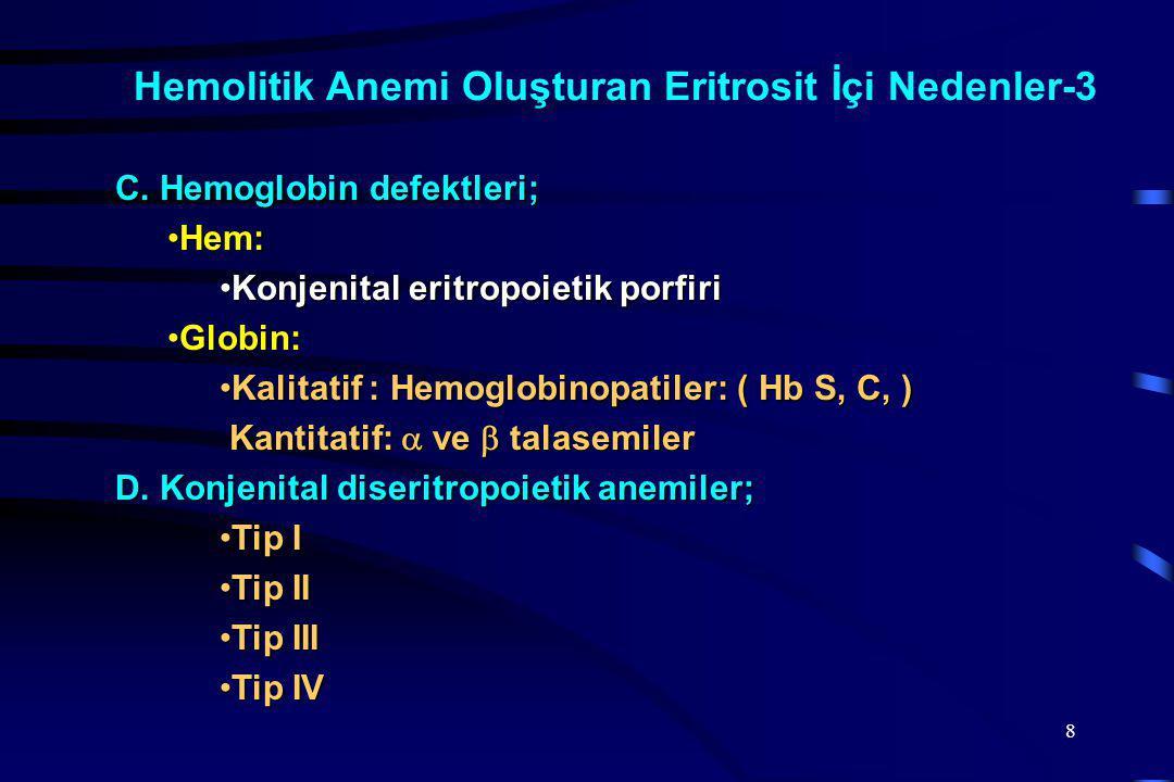 8 C. Hemoglobin defektleri; Hem:Hem: Konjenital eritropoietik porfiriKonjenital eritropoietik porfiri Globin:Globin: Kalitatif : Hemoglobinopatiler: (