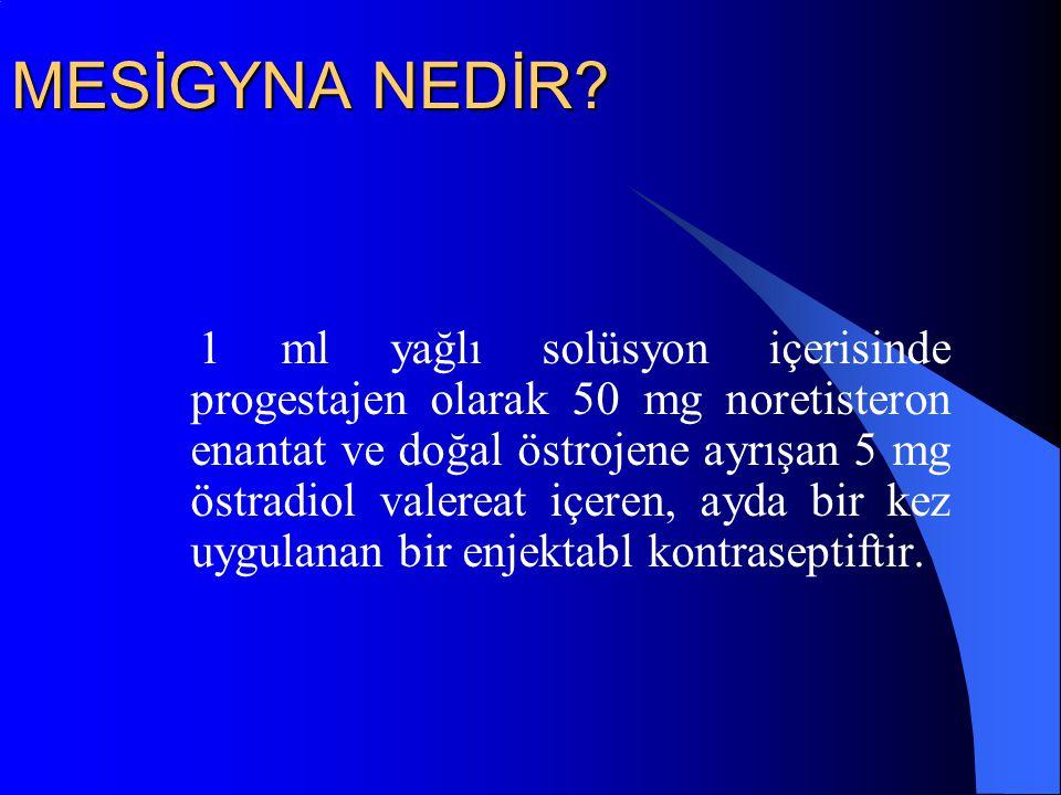 MESİGYNA NEDİR? 1 ml yağlı solüsyon içerisinde progestajen olarak 50 mg noretisteron enantat ve doğal östrojene ayrışan 5 mg östradiol valereat içeren
