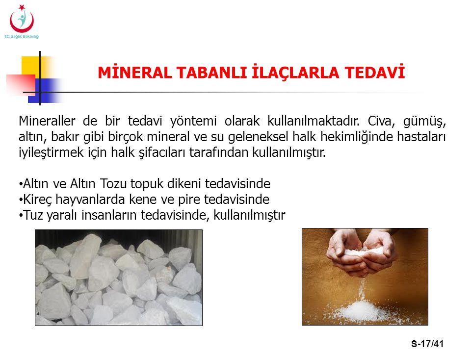 S-17/41 MİNERAL TABANLI İLAÇLARLA TEDAVİ Mineraller de bir tedavi yöntemi olarak kullanılmaktadır. Civa, gümüş, altın, bakır gibi birçok mineral ve su