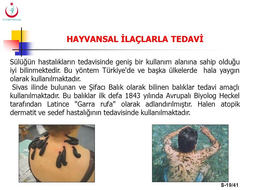 S-19/41 HAYVANSAL İLAÇLARLA TEDAVİ Sülüğün hastalıkların tedavisinde geniş bir kullanım alanına sahip olduğu iyi bilinmektedir. Bu yöntem Türkiye'de v