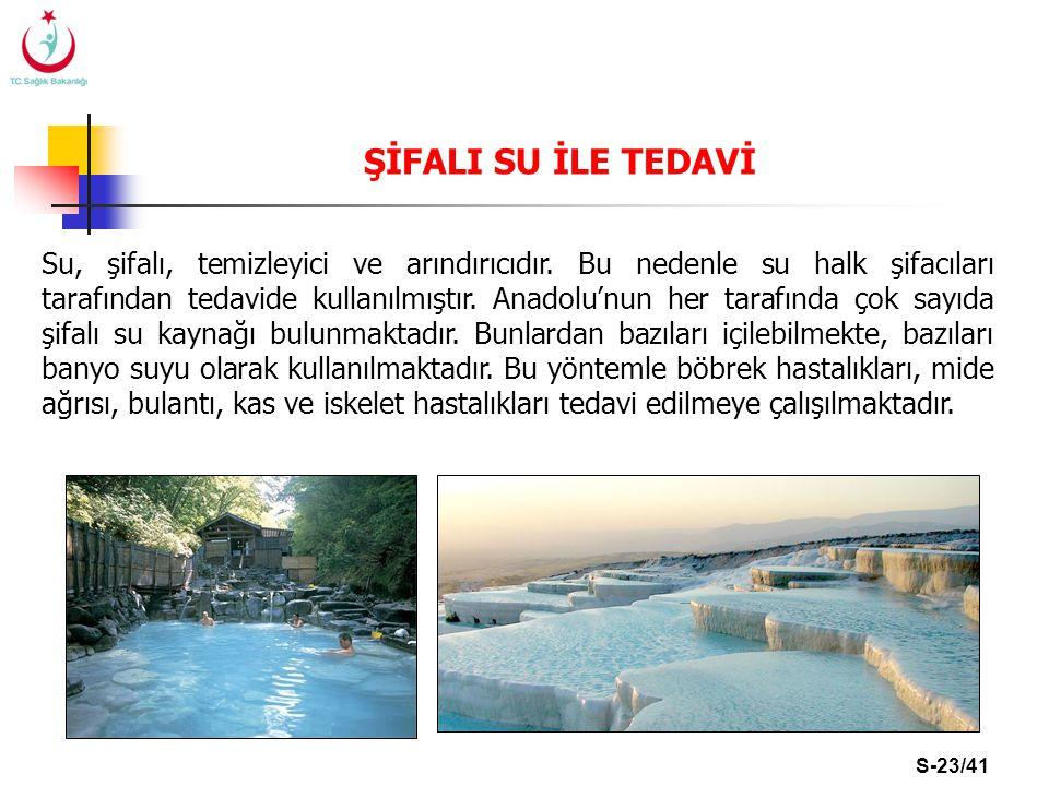 S-23/41 ŞİFALI SU İLE TEDAVİ Su, şifalı, temizleyici ve arındırıcıdır. Bu nedenle su halk şifacıları tarafından tedavide kullanılmıştır. Anadolu'nun h