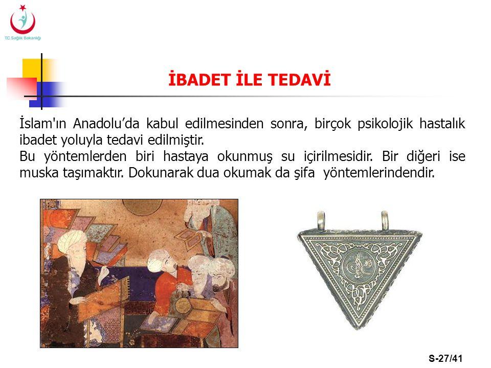 S-27/41 İBADET İLE TEDAVİ İslam'ın Anadolu'da kabul edilmesinden sonra, birçok psikolojik hastalık ibadet yoluyla tedavi edilmiştir. Bu yöntemlerden b