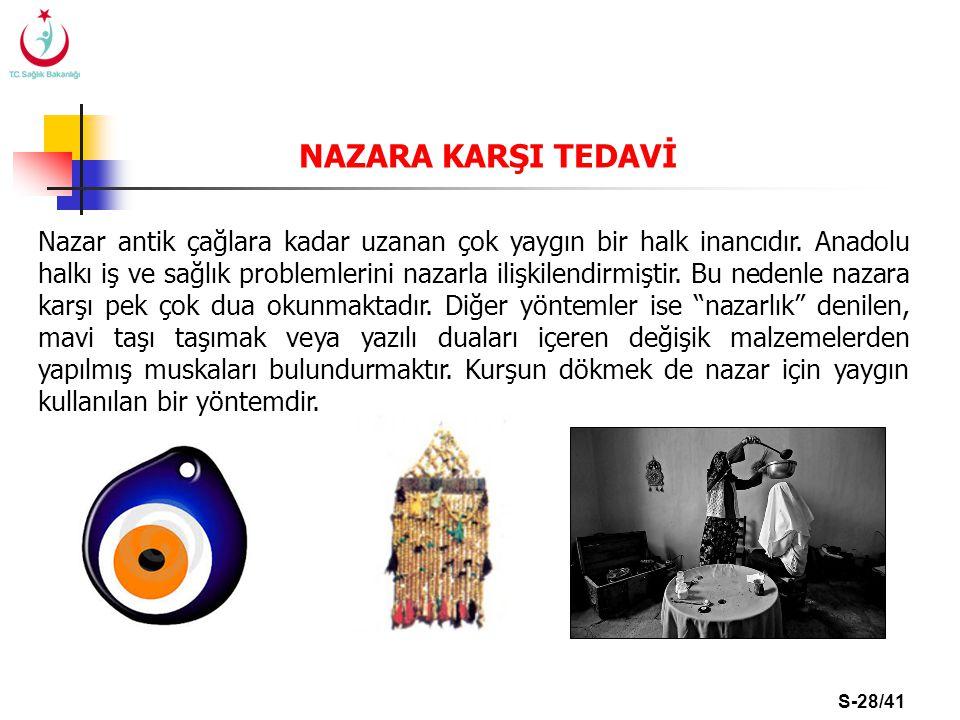 S-28/41 NAZARA KARŞI TEDAVİ Nazar antik çağlara kadar uzanan çok yaygın bir halk inancıdır. Anadolu halkı iş ve sağlık problemlerini nazarla ilişkilen