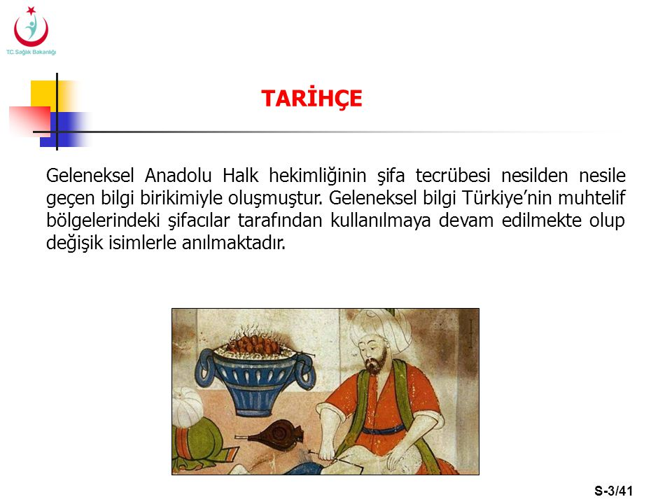 S-3/41 Geleneksel Anadolu Halk hekimliğinin şifa tecrübesi nesilden nesile geçen bilgi birikimiyle oluşmuştur. Geleneksel bilgi Türkiye'nin muhtelif b