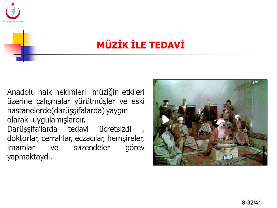 S-32/41 Anadolu halk hekimleri müziğin etkileri üzerine çalışmalar yürütmüşler ve eski hastanelerde(darüşşifalarda) yaygın olarak uygulamışlardır. Dar