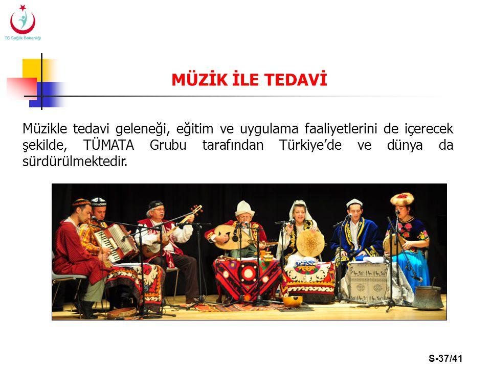 S-37/41 Müzikle tedavi geleneği, eğitim ve uygulama faaliyetlerini de içerecek şekilde, TÜMATA Grubu tarafından Türkiye'de ve dünya da sürdürülmektedi
