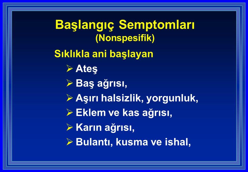  Boğaz ağrısı,  Konjunktivit,  Sarılık,  Fotofobi,  Duygu-durum değişikliği Başlangıç Semptomları (Nonspesifik)