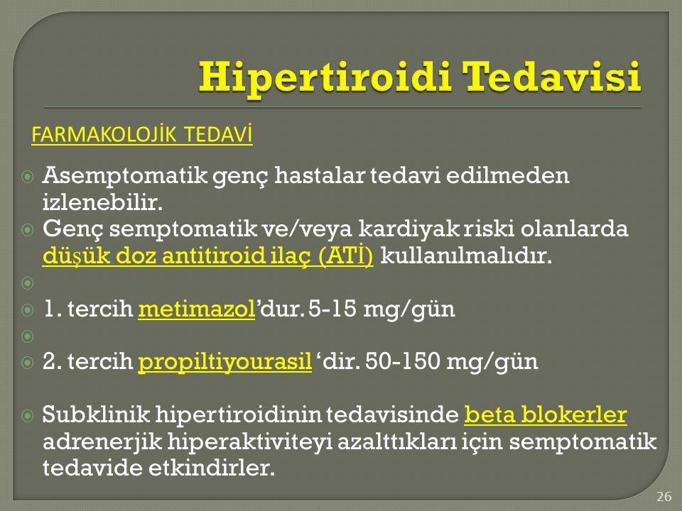  Asemptomatik genç hastalar tedavi edilmeden izlenebilir.  Genç semptomatik ve/veya kardiyak riski olanlarda dü ş ük doz antitiroid ilaç (AT İ ) kul
