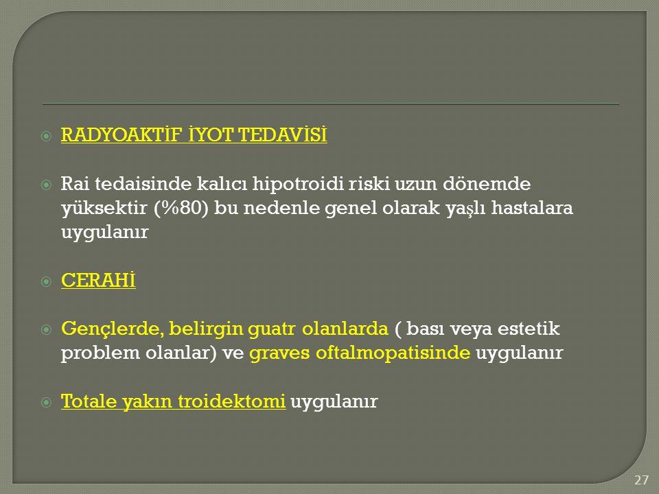  RADYOAKT İ F İ YOT TEDAV İ S İ  Rai tedaisinde kalıcı hipotroidi riski uzun dönemde yüksektir (%80) bu nedenle genel olarak ya ş lı hastalara uygul