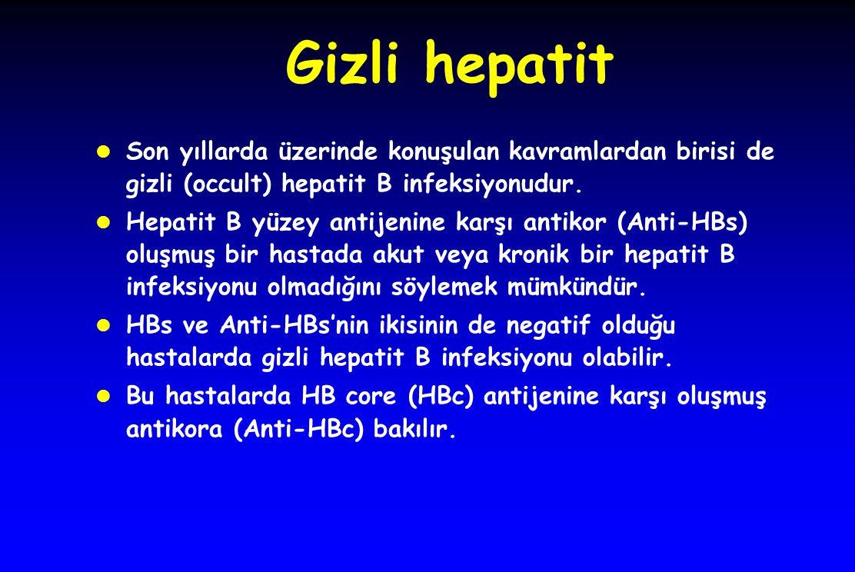 Gizli hepatit l Son yıllarda üzerinde konuşulan kavramlardan birisi de gizli (occult) hepatit B infeksiyonudur. l Hepatit B yüzey antijenine karşı ant