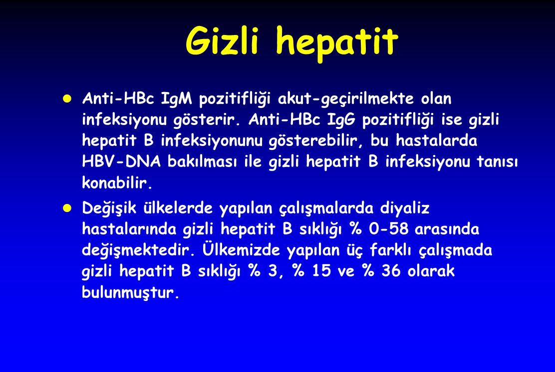 Gizli hepatit l Anti-HBc IgM pozitifliği akut-geçirilmekte olan infeksiyonu gösterir. Anti-HBc IgG pozitifliği ise gizli hepatit B infeksiyonunu göste