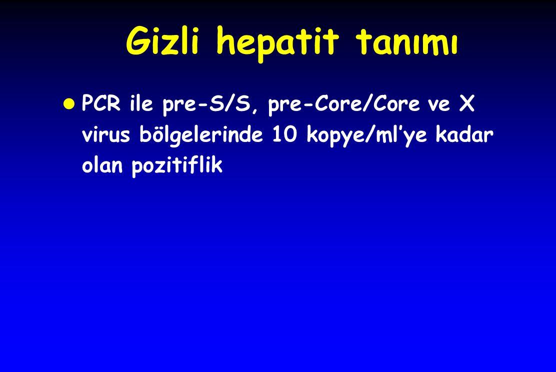 Gizli hepatit tanımı l PCR ile pre-S/S, pre-Core/Core ve X virus bölgelerinde 10 kopye/ml'ye kadar olan pozitiflik