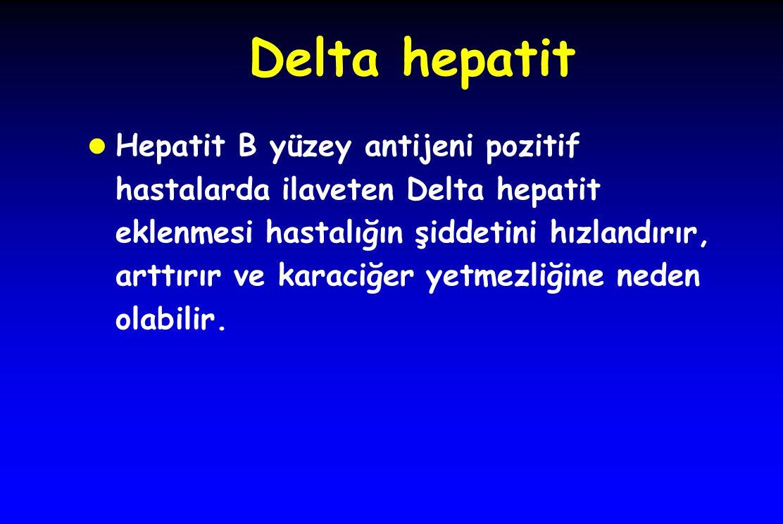 Delta hepatit l Hepatit B yüzey antijeni pozitif hastalarda ilaveten Delta hepatit eklenmesi hastalığın şiddetini hızlandırır, arttırır ve karaciğer y