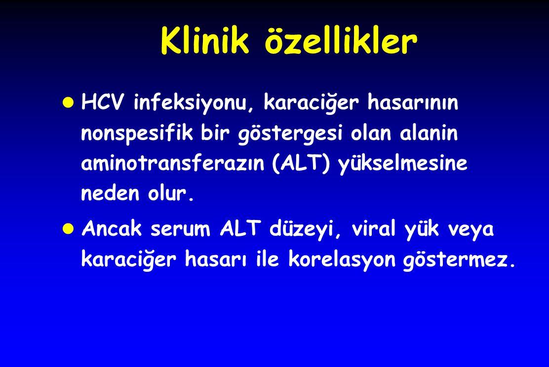 Klinik özellikler l HCV infeksiyonu, karaciğer hasarının nonspesifik bir göstergesi olan alanin aminotransferazın (ALT) yükselmesine neden olur.