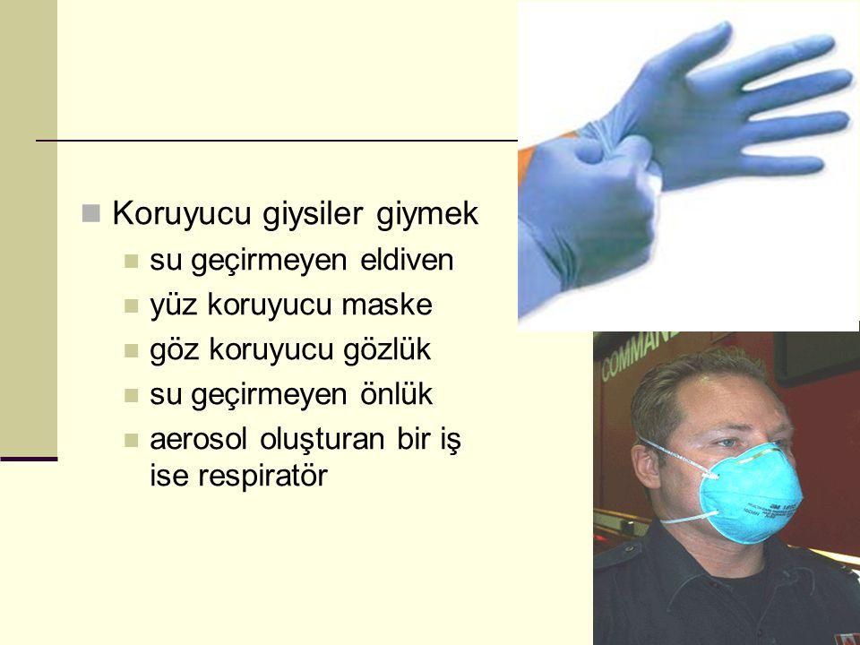 Koruyucu giysiler giymek su geçirmeyen eldiven yüz koruyucu maske göz koruyucu gözlük su geçirmeyen önlük aerosol oluşturan bir iş ise respiratör