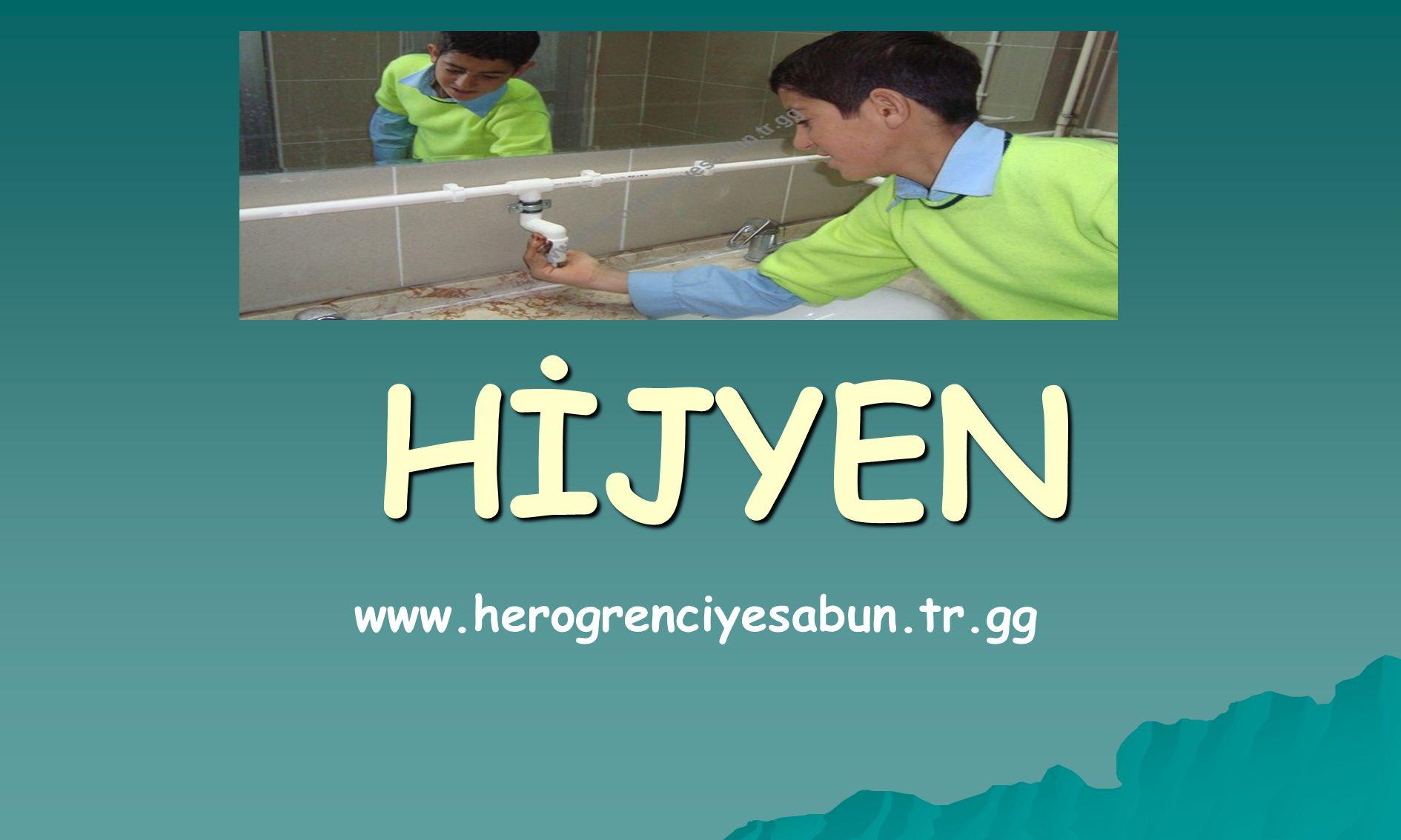 www.herogrenciyesbun.tr.ggHİJYEN  Sağlıklı yaşama şartlarını öğreten bir bilim dalıdır.