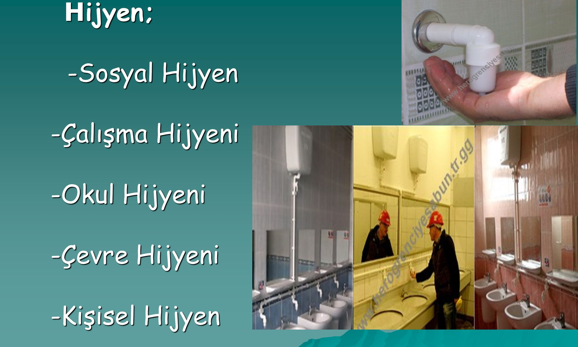 www.herogrenciyesabun.tr.gg KİŞİSEL HİJYEN Bireyin sağlığını sürdürmek için yaptığı ÖZBAKIM'' uygulamalarını içerir.